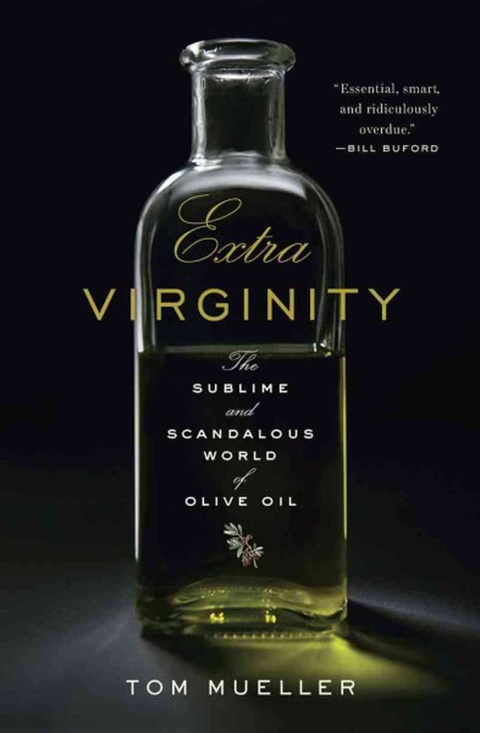 The Sublime and Scandalous World of Olive Oil: Interview with Tom Mueller
