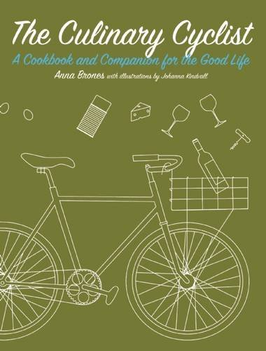 The Culinary Cyclist: A Cookbook and Companion for the Good Life by Anna Brones