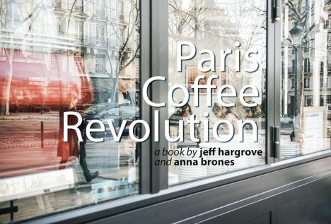 Preorder 'Paris Coffee Revolution' – A Book About the French Capital's Changing Coffee Scene